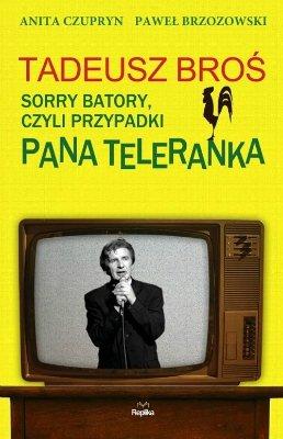 Tadeusz Broś. Sorry Batory, czyli przypadki Pana Teleranka