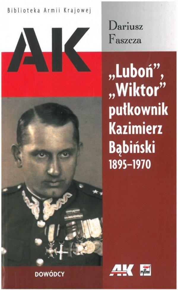 """""""Luboń"""", """"Wiktor"""" pułkownik Kazimierz Bąbiński"""