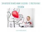 Jak wspierać rozwój mowy u dziecka - 8 prostych rad i sposobów
