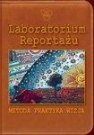 Laboratorium Reportażu. Metoda, praktyka, wizja