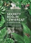 Sekrety roślin i zwierząt w miejskiej dżungli. Majestat gołębi, dyskretny urok ślimaków i inne cuda świata przyrody