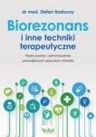 Biorezonans i inne techniki terapeutyczne. Wykorzystanie i eliminowanie prawdziwych przyczyn chorób