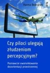 Czy piloci ulegają złudzieniom percepcyjnym? Poznawcze uwarunkowania dezorientacji przestrzennej u pilotów