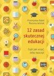 12 zasad skutecznej edukacji, czyli jak uczyć, żeby nauczyć (dodruk 2018)
