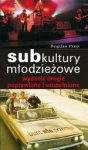 Subkultury młodzieżowe.Wydanie drugie poprawione i uzupełnione