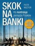Skok na banki. Kto kontroluje pieniądze Polaków