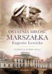 Ostatnia miłość Marszałka. Eugenia Lewicka