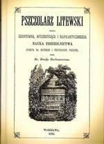 Pszczolarz litewski, czyli gruntowna, wyczerpująca i najpraktyczniejsza. Nauka Pszczolnictwa, oparta na naturze i przyrodzie psz