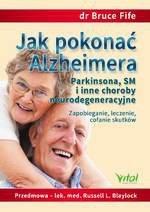Jak pokonać Alzheimera, Parkinsona, SM i inne choroby neurodegeneracyjne (dodruk 2017)