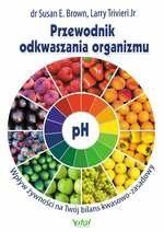 Przewodnik odkwaszania organizmu. Wpływ żywności na Twój bilans kwasowo-zasadowy
