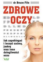 Zdrowe oczy. Jak zapobiegać i leczyć zaćmę, jaskrę oraz inne dolegliwości oczu