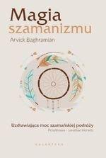 Magia szamanizmu. Uzdrawiająca moc szamańskiej podróży