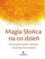 Magia Słońca na co dzień. 140 rytuałów, zaklęć i afirmacji na pokonywanie przeszkód