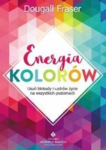 Energia kolorów Usuń blokady i uzdrów życie na wszystkich poziomach