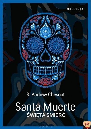 Santa Muerte. Święta Śmierć R.A. Chesnut
