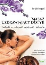 Masaż uzdrawiający dotyk - Techniki na młodość, witalność i zdrowie
