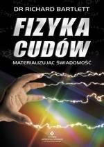 Fizyka cudów. Materializując świadomość (dodruk 2017)