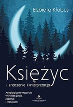 Księżyc - znaczenie i interpretacja. Astrologiczne wsparcie w Twoim życiu, rodzinie i relacjach