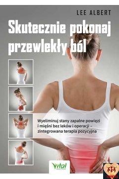 Skutecznie pokonaj przewlekły ból. Wyeliminuj stany zapalne powięzi i mięśni bez leków i operacji – zintegrowana terapia pozycyjna