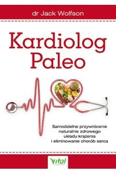 Kardiolog Paleo - Samodzielne przywrócenie naturalnie zdrowego układu krążenia i eliminowanie chorób serca