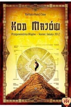 Kod Majów. Przepowiednia Majów - koniec świata 2012