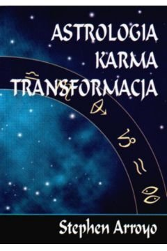 Astrologia karma transformacja - Arroyo Stephen