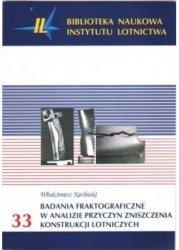 Biblioteka Naukowa nr 33 BADANIA FRAKTOGRAFICZNE W ANALIZIE PRZYCZYN ZNISZCZENIA KONSTRUKCJI LOTNICZYCH