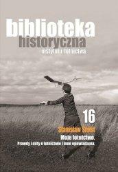 Biblioteka Historyczna nr 16 Stanisław Śmist – Moje lotnictwo. Prawdy i mity o lotnictwie oraz inne opowiadania