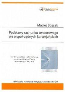 Biblioteka Naukowa nr 39 Maciej Bossak - Podstawy rachunku tensorowego we współrzędnych kartezjańskich