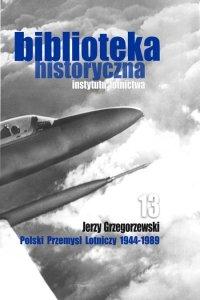 Biblioteka Historyczna nr 13 Jerzy Grzegorzewski - Polski przemysł lotniczy 1944-1989