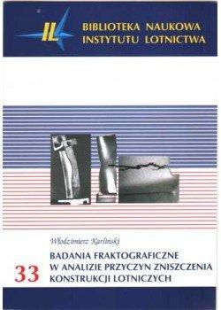 Biblioteka Naukowa nr 33 Włodzimierz Karliński - Badania fraktograficzne w analizie przyczyn zniszczenia konstrukcji lotniczych
