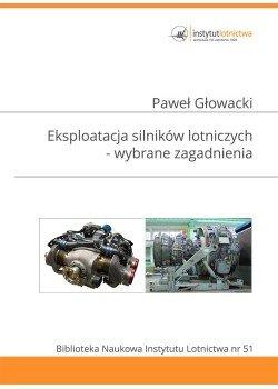 Biblioteka Naukowa nr 51 Paweł Głowacki - Eksploatacja silników lotniczych. Wybrane zagadnienia