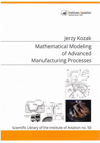 Biblioteka Naukowa nr 56 Jerzy Kozak - Mathematical modeling of advanced manufacturing processes