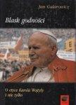 Blask godności O etyce Karola Wojtyły i nie tylko Jan Galarowicz