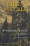 W poszukiwaniu Jake'a i inne opowiadania China Mieville