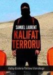 Kalifat terroru Kulisy działania Państwa Islamskiego Samuel Laurent Ewa Kaniowska