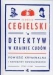 Detektyw w krainie cudów Powieść kryminalna i narodziny nowoczesności 1841-1941 Tadeusz Cegielski