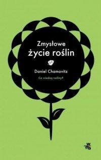 Zmysłowe życie roślin Daniel Chamovitz