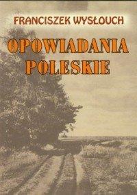 Opowiadania Poleskie Franciszek Wysłouch