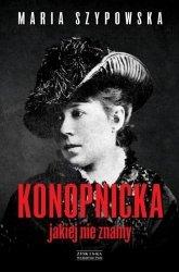 Konopnicka jakiej nie znamy Maria Szypowska