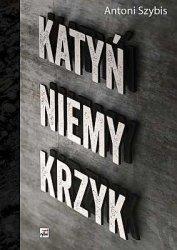 Katyń Niemy krzyk Antoni Szybis