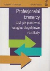 Profesjonalni trenerzy Wojciech F Szymczak Tomasz Wański