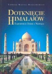 Dotknięcie Himalajów Tajemnice Indii i Nepalu Tomasz M Maksimowicz