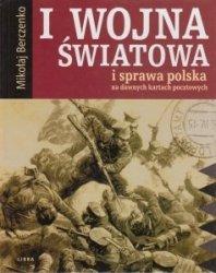 I Wojna Światowa i sprawa polska na dawnych kartach pocztowych Mikołaj Berczenko
