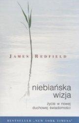 Niebiańska wizja Życie w nowej duchowej świadomości James Redfield