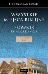 Wszystkie miejsca biblijne Słownik i konkordancja Tom 1 A-I + Tom 2 J-Ź Czesław Bosak