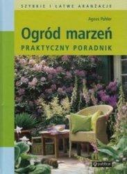 Ogród marzeń Praktyczny poradnik Agnes Pahler