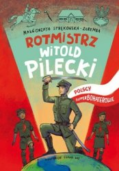 Rotmistrz Witold Pilecki Polscy superbohaterowie Małgorzata Strękowska-Zaremba