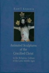 Animated Sculptures of the Crucified Christ in the Religious Culture of the Latin Middle Ages Kamil Kopania