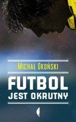 Futbol jest okrutny Michał Okoński